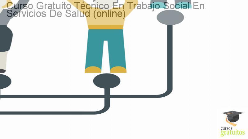 Curso gratuito Técnico en Trabajo Social en Servicios de Salud (Online)