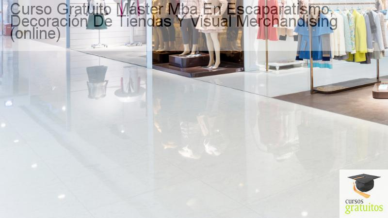 Curso gratuito m ster mba en escaparatismo decoraci n de for Cursos gratuitos decoracion e interiorismo