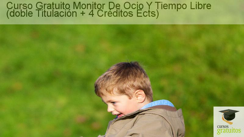 Curso Gratuito Monitor De Ocio Y Tiempo Libre Doble Titulacion 4 Creditos Ects